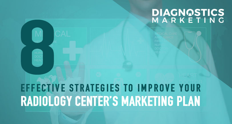 8 Effective Strategies to Improve Your Diagnostic Imaging Center's Marketing Plan