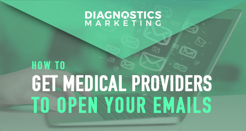 How to Get Medical Providers to Open Your Emails
