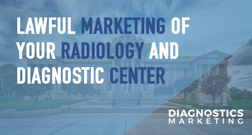 Lawful Marketing of Your Radiology and Diagnostic Center