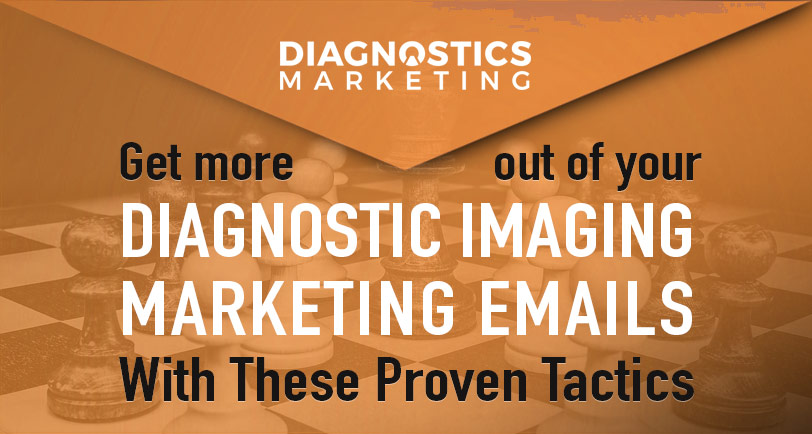 Diagnostic Imaging Marketing Emails Can Be An Effective Method of Getting More Patients & Referrals